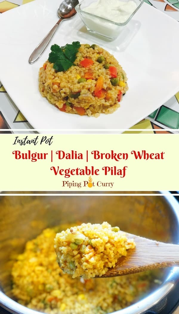 Craked Wheat Upma / Bulgar Pilaf / Dalia Pulao made in the instant pot. #Bulgur wheat cooked with vegetables, garlic and spices. Nutritious and delicious #pilaf can be cooked in under 30 minutes | #crackedwheat #dalia #pulao | pipingpotcurry.com