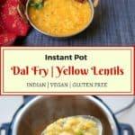 Dal Tadka / Dal Fry / Yellow Lentils Instant Pot Pressure Cooker