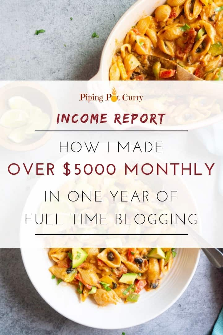 Want to make money blogging? Here I share the food blog income report for how I make over $5000 monthly in one year of full-time food blogging | #foodblog #blogging #incomereport #pipingpotcurry | pipingpotcurry.com