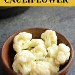 Amazing Steamed Cauliflower - Instant Pot