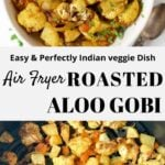 Air fryer roasted aloo gobi